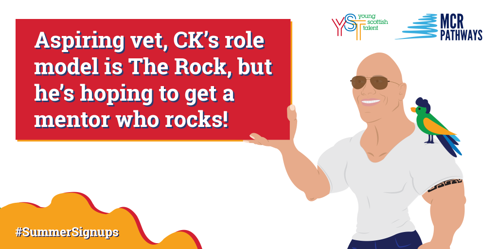 CK at Hillpark Secondary in Glasgow is so ready to be matched with a mentor! He loves computer games and horror movies, but his real love is animals. He dreams of being a vet and is eager to chat with someone about his interests. His hero is The Rock, but he's really just hoping that you rock.