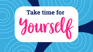 Take Time for Yourself With our Mental Wellbeing Blog